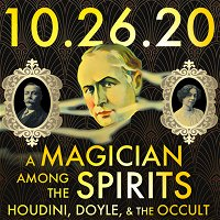 A Magician Among the Spirits: Houdini, Doyle, and the Occult   MHP 10.26.20.