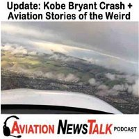 161 Kobe Bryant Crash Update and Aviation News of the Weird with Flying Magazine's Rob Mark