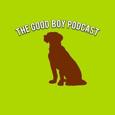 The Good Boy Podcast