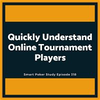 How to Quickly Understand Online Tournament Players #318