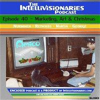 The Intellivisionaries - Episode 40 - Marketing, Art & Christmas