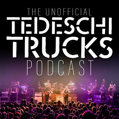 The Unofficial Tedeschi Trucks Podcast