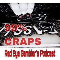 99% CRAPS: Episode 20 – Solo CRAPS Trip to Lake Charles, LA. Post Trip Reports from the Golden Nugget & Lauberge.  Then thoughts on Strategy and Bank Roll Management.