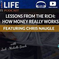 Lessons From The Rich - How Money Really Works - Featuring Chris Naugle