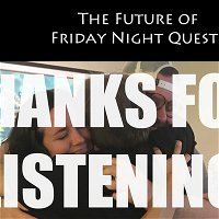 The Future of Friday Night Quests