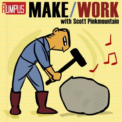 Make/Work: A Rumpus Podcast
