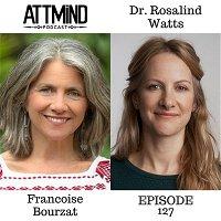 Psilocybin Therapy and Mushroom Wisdom | Francoise Bourzat and Dr. Rosalind Watts ~ ATTMind 127