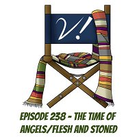 Episode 238 - The Time of Angels/Flesh and Stoned
