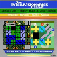 The Intellivisionaries - Episode 38 - Happy Trails & Loco-Motion