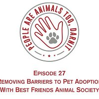 Episode 27 - Removing Barriers to Pet Adoptions with Best Friends Animal Society
