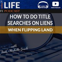 How To Do Title Searches On Liens When Flipping Land