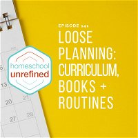 141: Loose Planning: Curriculum, Books, and Routines