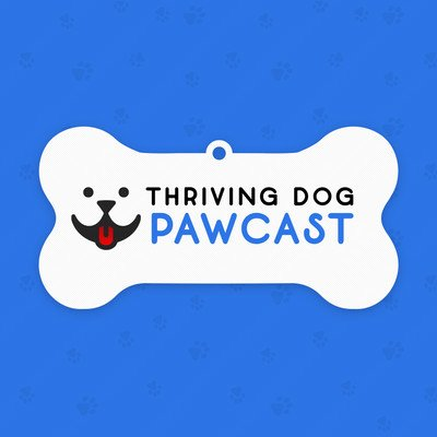 Thriving Dog Pawcast