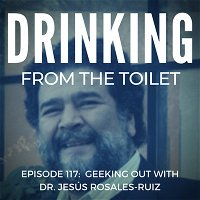 #117: Geeking Out with Dr. Jesús Rosales-Ruiz