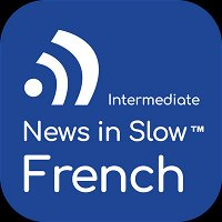 News in Slow French #508- Intermediate French Weekly Program
