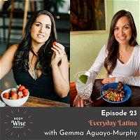 #023: Everyday Latina with Gemma Aguayo-Murphy