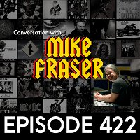 Conversation with Mike Fraser - Ep422