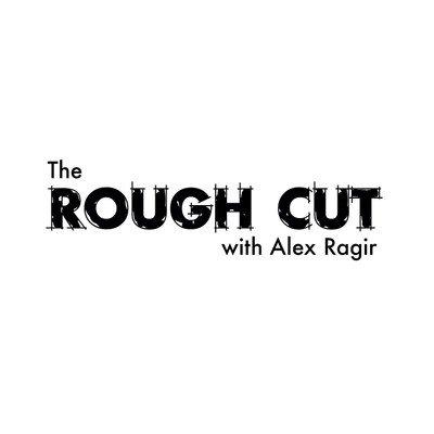 The Rough Cut with Alex Ragir