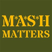 M*A*S*H Saved My Life - MASH Matters #044