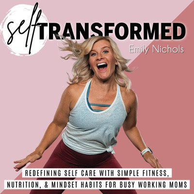 Self Transformed - Fitness Tips, Whole30, Self Care, Easy Meal Prep, Weight Loss, At Home Workouts, Mindset, Working Moms