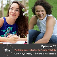 #027: Auditing Your Lifestyle for Lasting Habits with Anya Perry and Brianna Wilkerson