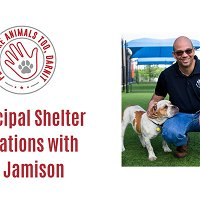 Episode 30 - Municipal Shelter Operations with Ed Jamison of Dallas Animal Services