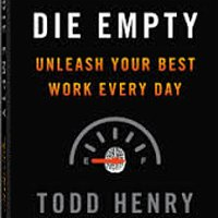 Live your life so that you DIE EMPTY: Interview with Todd Henry