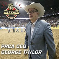 #54 George Taylor CEO, Professional Rodeo Cowboys Association | NFR Extra Podcast