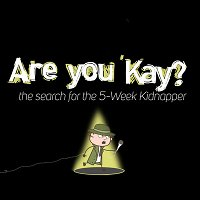 """Are You 'Kay?"" The Search for the 5 Week Kidnapper"