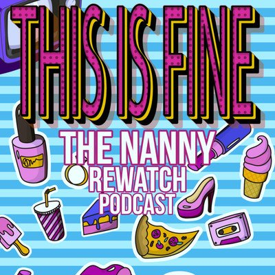 This Is Fine: The Nanny Podcast