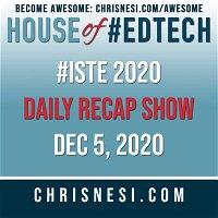 BONUS: #ISTE 2020 Daily Recap Show - Dec. 5