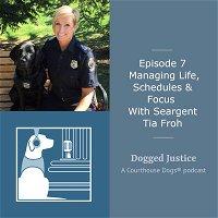 Managing Life, Schedules & Focus With Sergeant Tia Froh