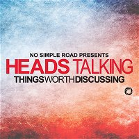 Heads Talking - Love, Fear, god, Hate, and Everything In Between