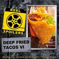 Deep Fried Tacos: Part VI!