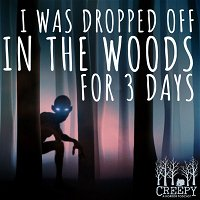 I Was Dropped Off in the Woods for 3 Days