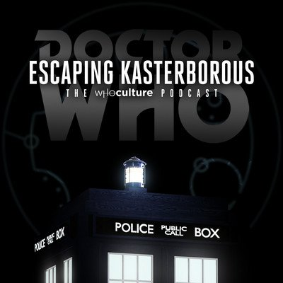 Escaping Kasterborous - The WhoCulture Podcast