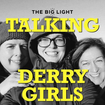 Talking Derry Girls