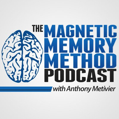 Anthony Metivier's Magnetic Memory Method Podcast
